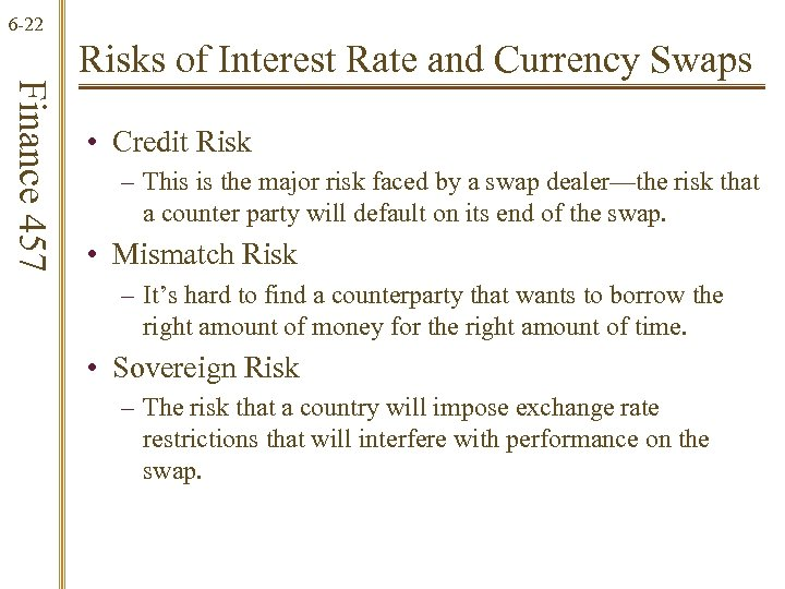 6 -22 Finance 457 Risks of Interest Rate and Currency Swaps • Credit Risk