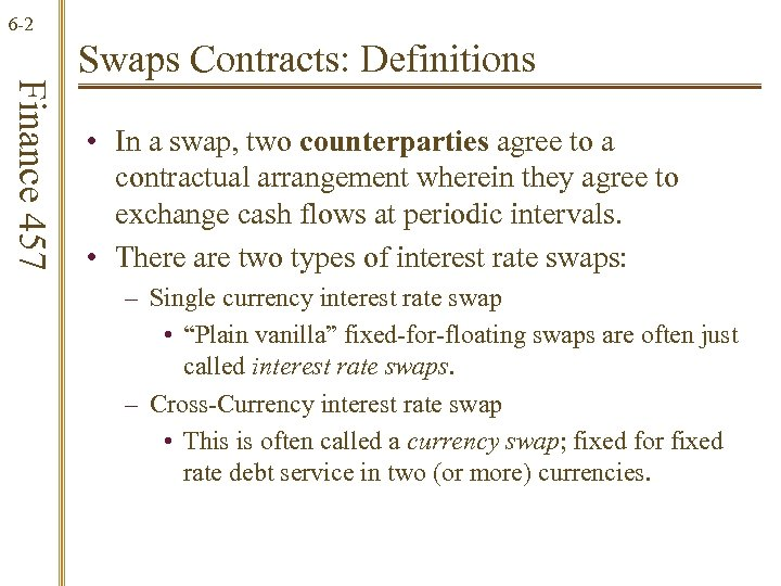 6 -2 Finance 457 Swaps Contracts: Definitions • In a swap, two counterparties agree