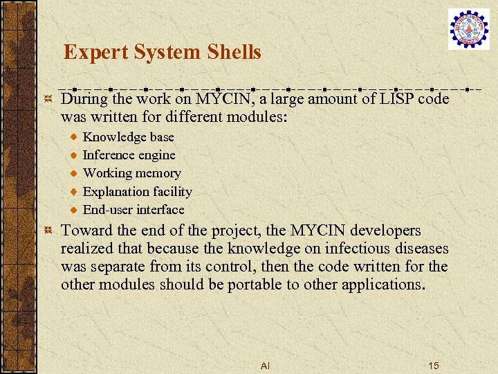 Expert System Shells During the work on MYCIN, a large amount of LISP code
