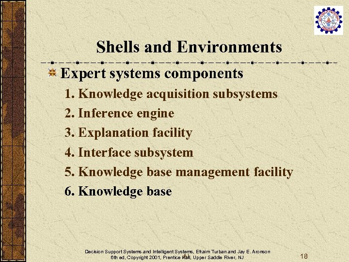 Shells and Environments Expert systems components 1. Knowledge acquisition subsystems 2. Inference engine 3.