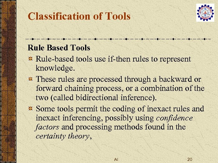 Classification of Tools Rule Based Tools Rule-based tools use if-then rules to represent knowledge.