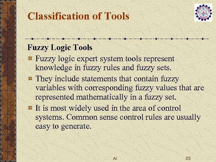 Classification of Tools Fuzzy Logic Tools Fuzzy logic expert system tools represent knowledge in