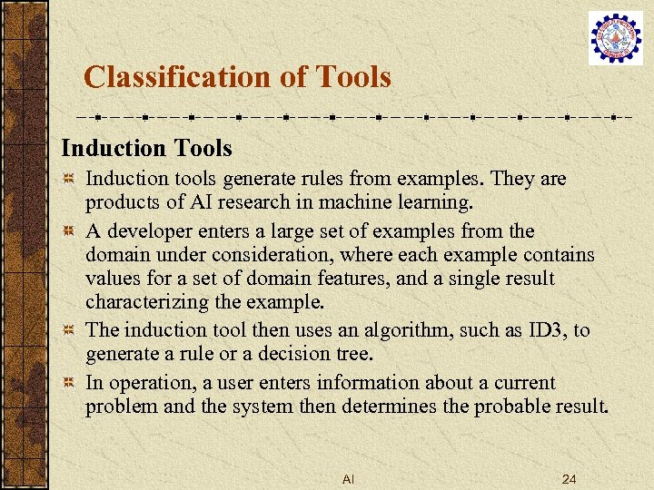 Classification of Tools Induction tools generate rules from examples. They are products of AI
