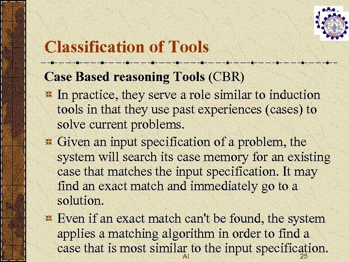 Classification of Tools Case Based reasoning Tools (CBR) In practice, they serve a role