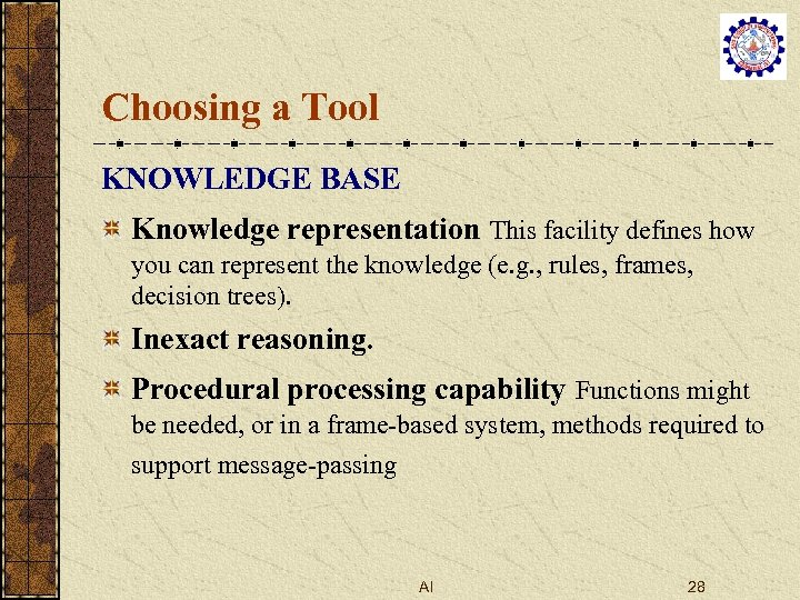Choosing a Tool KNOWLEDGE BASE Knowledge representation This facility defines how you can represent