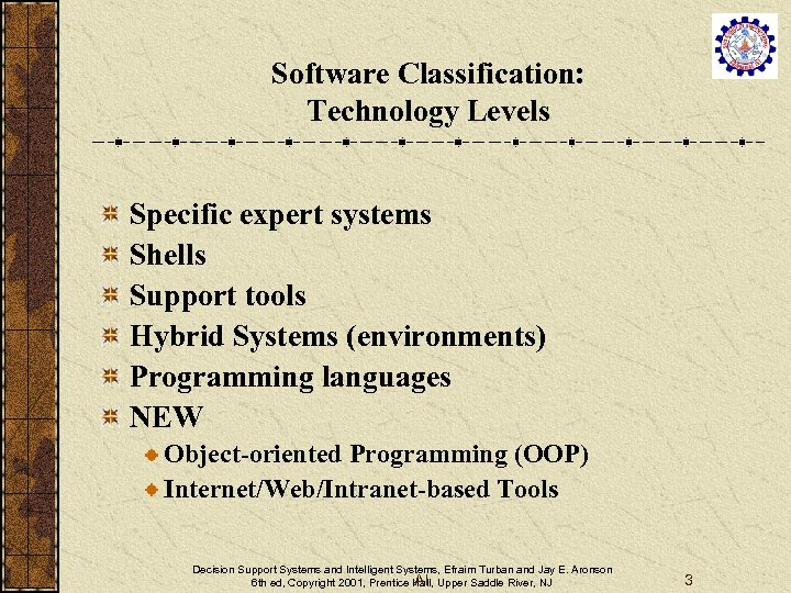 Software Classification: Technology Levels Specific expert systems Shells Support tools Hybrid Systems (environments) Programming