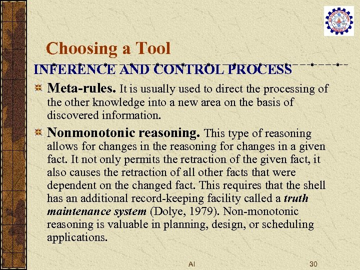 Choosing a Tool INFERENCE AND CONTROL PROCESS Meta-rules. It is usually used to direct