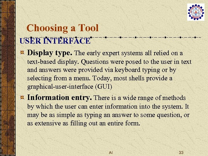 Choosing a Tool USER INTERFACE Display type. The early expert systems all relied on