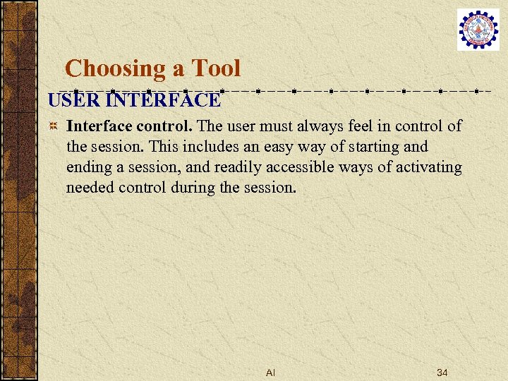 Choosing a Tool USER INTERFACE Interface control. The user must always feel in control