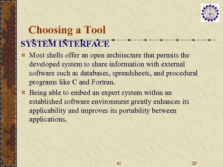 Choosing a Tool SYSTEM INTERFACE Most shells offer an open architecture that permits the