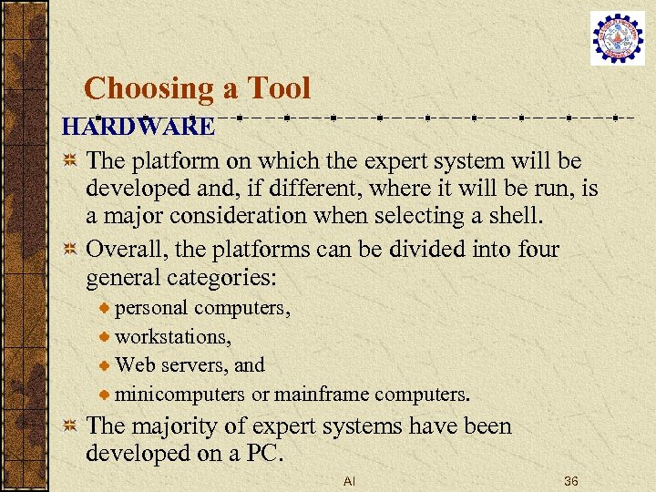 Choosing a Tool HARDWARE The platform on which the expert system will be developed