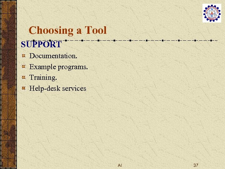 Choosing a Tool SUPPORT Documentation. Example programs. Training. Help-desk services AI 37