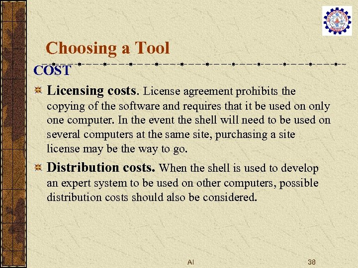 Choosing a Tool COST Licensing costs. License agreement prohibits the copying of the software