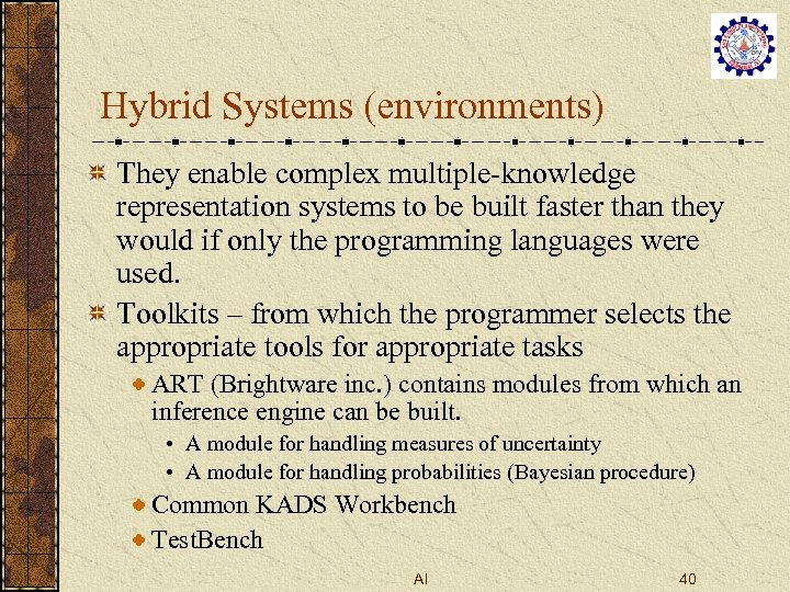 Hybrid Systems (environments) They enable complex multiple-knowledge representation systems to be built faster than