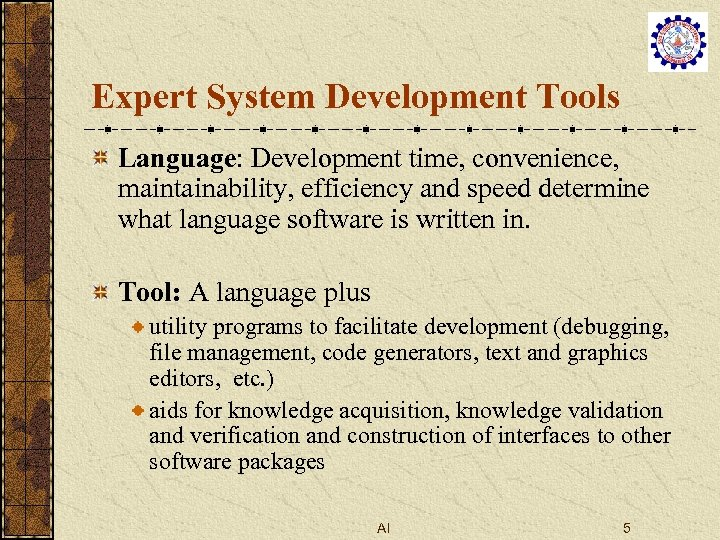 Expert System Development Tools Language: Development time, convenience, maintainability, efficiency and speed determine what
