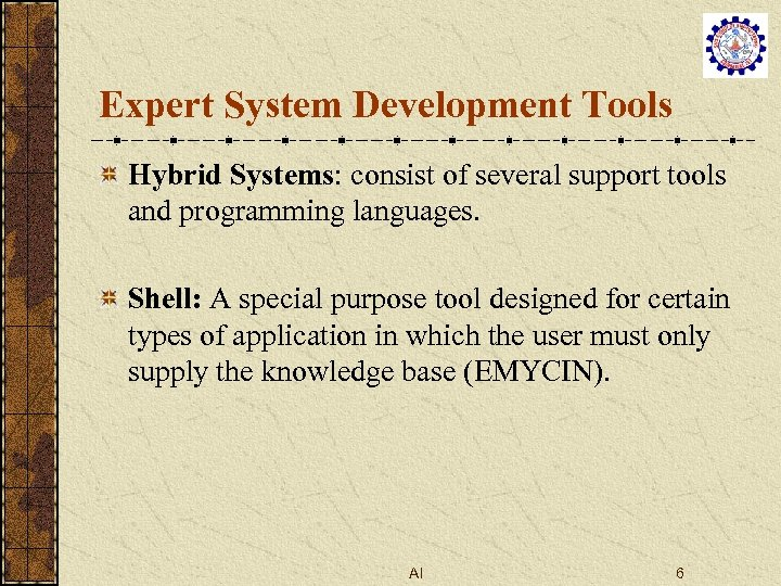 Expert System Development Tools Hybrid Systems: consist of several support tools and programming languages.