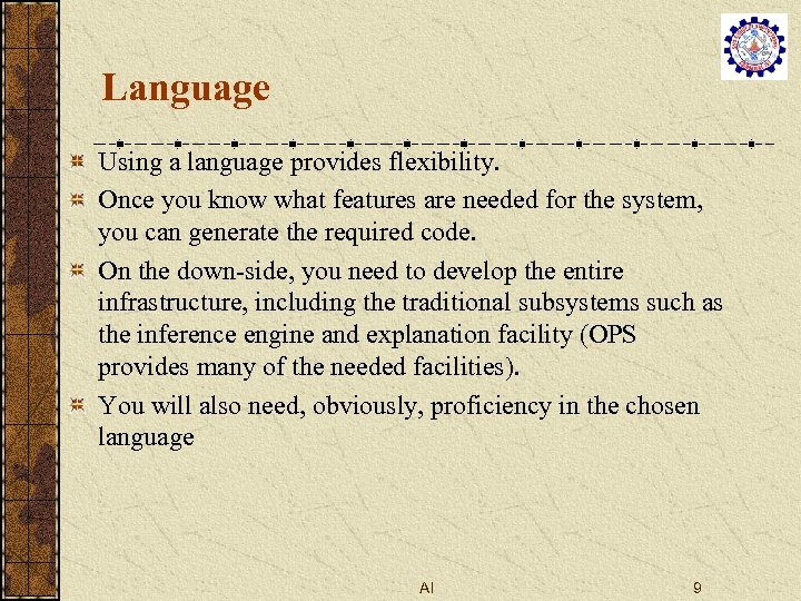 Language Using a language provides flexibility. Once you know what features are needed for