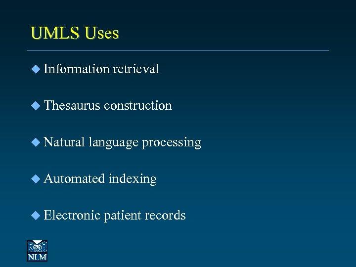 UMLS Uses u Information u Thesaurus u Natural retrieval construction language processing u Automated