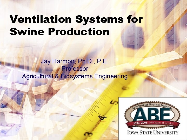 Ventilation Systems for Swine Production Jay Harmon, Ph. D. , P. E. Professor Agricultural