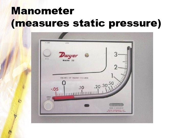 Manometer (measures static pressure)