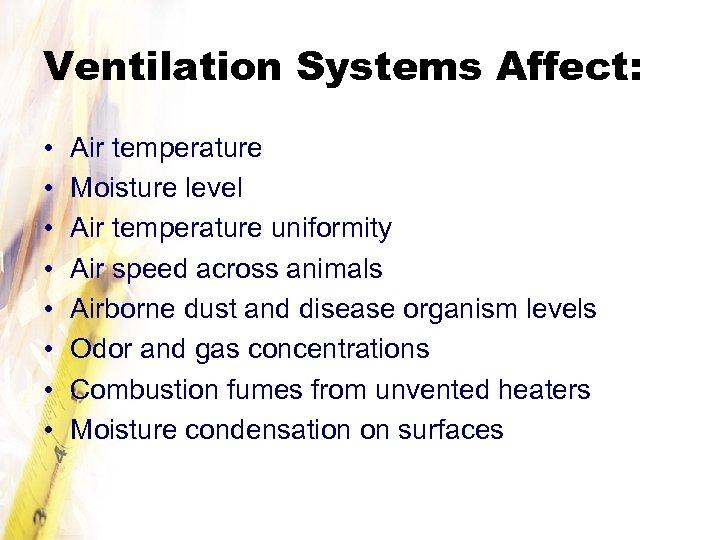 Ventilation Systems Affect: • • Air temperature Moisture level Air temperature uniformity Air speed