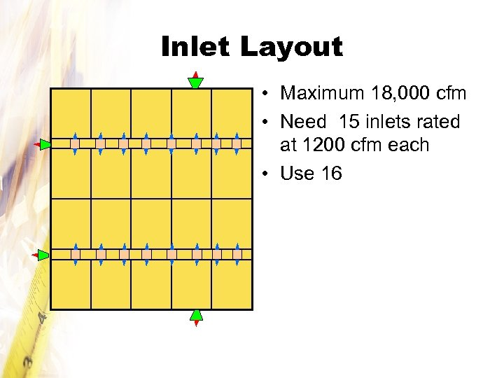 Inlet Layout • Maximum 18, 000 cfm • Need 15 inlets rated at 1200