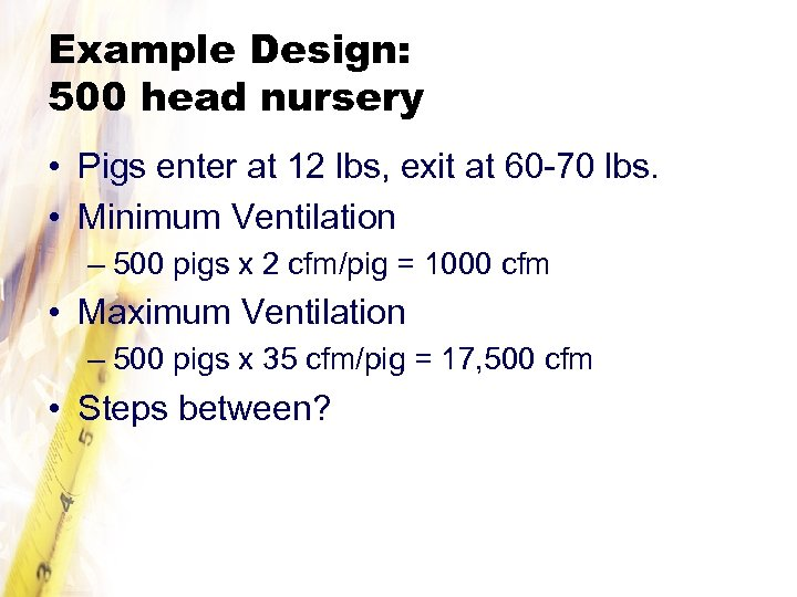 Example Design: 500 head nursery • Pigs enter at 12 lbs, exit at 60
