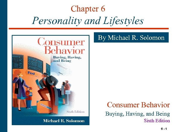 Chapter 6 Personality and Lifestyles By Michael R. Solomon Consumer Behavior Buying, Having, and