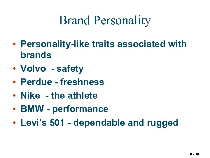 Brand Personality • Personality-like traits associated with brands • Volvo - safety • Perdue