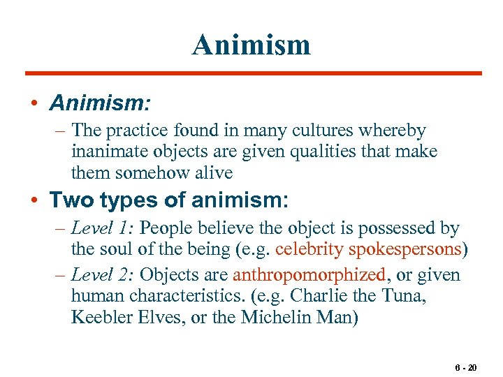 Animism • Animism: – The practice found in many cultures whereby inanimate objects are