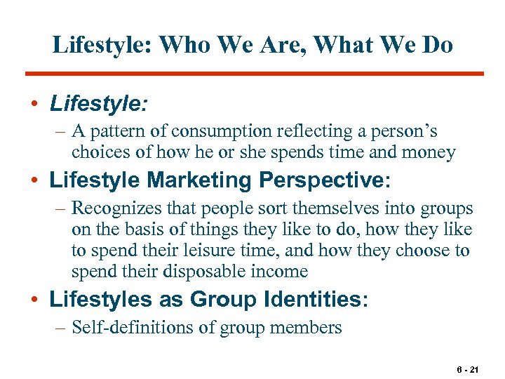 Lifestyle: Who We Are, What We Do • Lifestyle: – A pattern of consumption