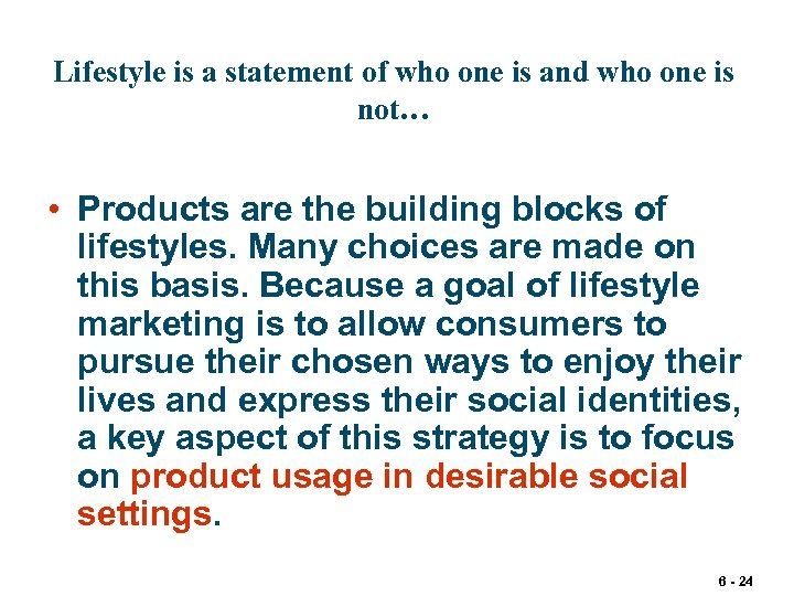 Lifestyle is a statement of who one is and who one is not… •