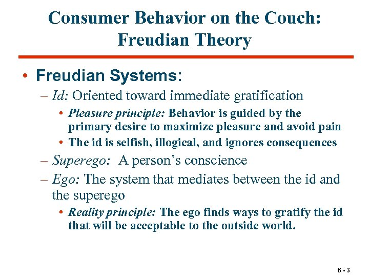 Consumer Behavior on the Couch: Freudian Theory • Freudian Systems: – Id: Oriented toward