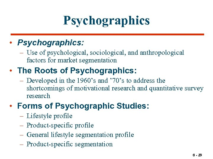 Psychographics • Psychographics: – Use of psychological, sociological, and anthropological factors for market segmentation