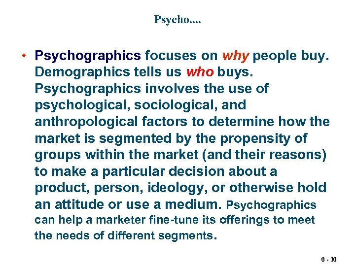 Psycho. . • Psychographics focuses on why people buy. Demographics tells us who buys.