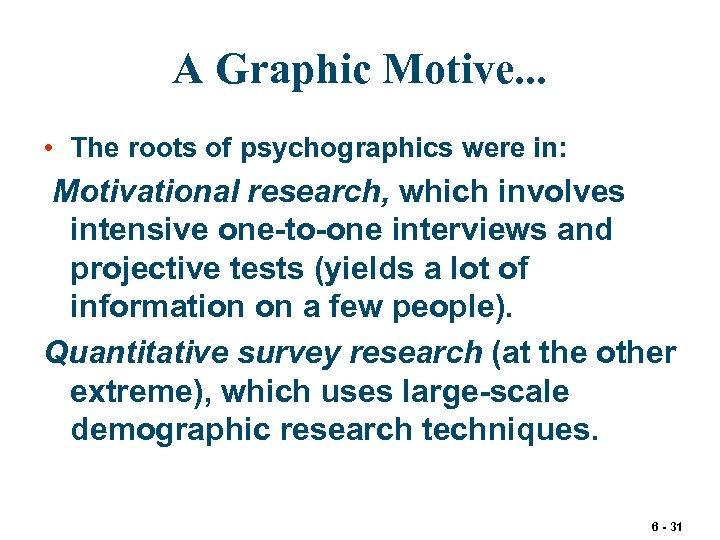 A Graphic Motive. . . • The roots of psychographics were in: Motivational research,