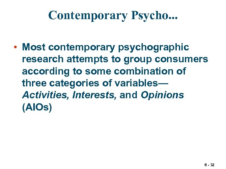 Contemporary Psycho. . . • Most contemporary psychographic research attempts to group consumers according