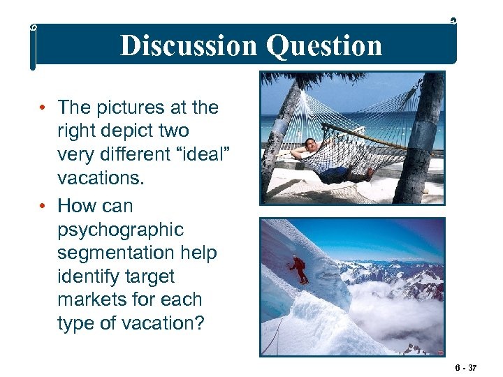 """Discussion Question • The pictures at the right depict two very different """"ideal"""" vacations."""
