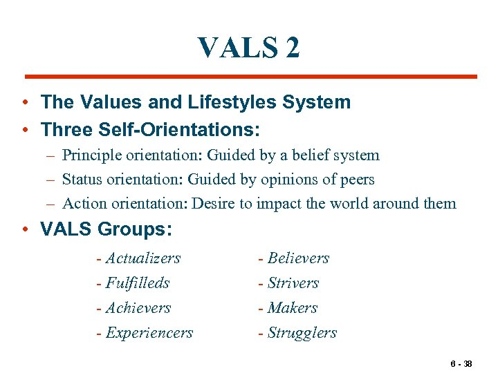 VALS 2 • The Values and Lifestyles System • Three Self-Orientations: – Principle orientation: