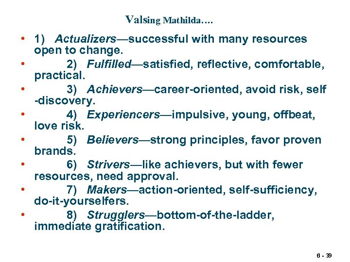 Valsing Mathilda…. • 1) Actualizers—successful with many resources open to change. • 2) Fulfilled—satisfied,