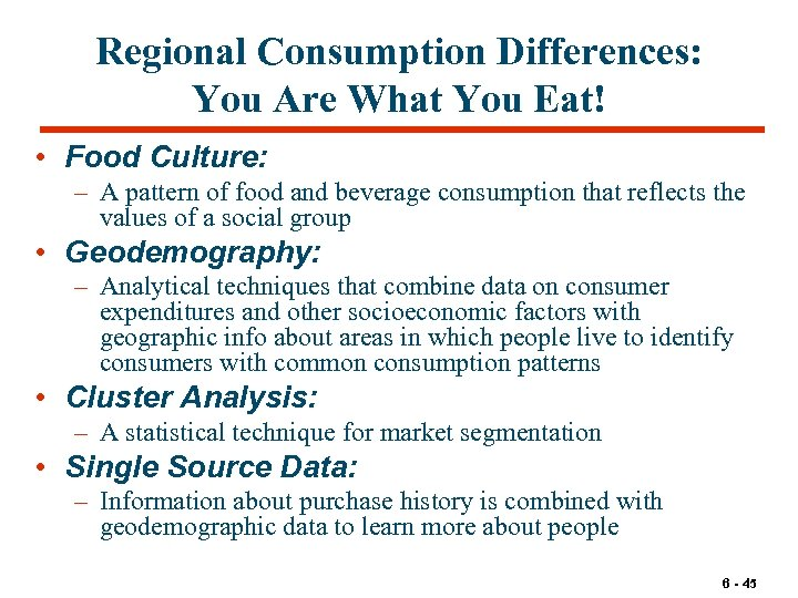 Regional Consumption Differences: You Are What You Eat! • Food Culture: – A pattern
