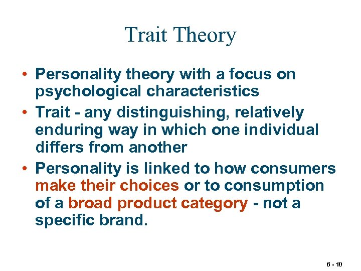 Trait Theory • Personality theory with a focus on psychological characteristics • Trait -