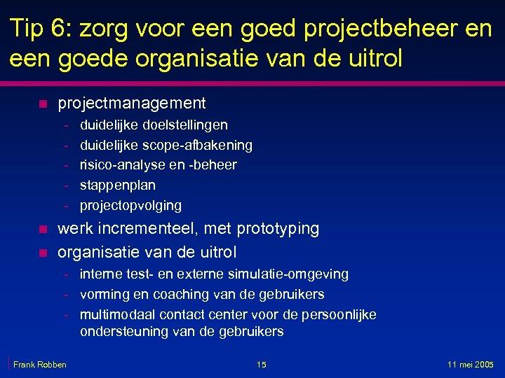 Tip 6: zorg voor een goed projectbeheer en een goede organisatie van de uitrol