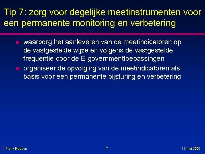 Tip 7: zorg voor degelijke meetinstrumenten voor een permanente monitoring en verbetering n n