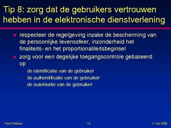 Tip 8: zorg dat de gebruikers vertrouwen hebben in de elektronische dienstverlening n n