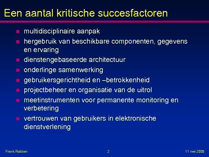 Een aantal kritische succesfactoren n n n n multidisciplinaire aanpak hergebruik van beschikbare componenten,