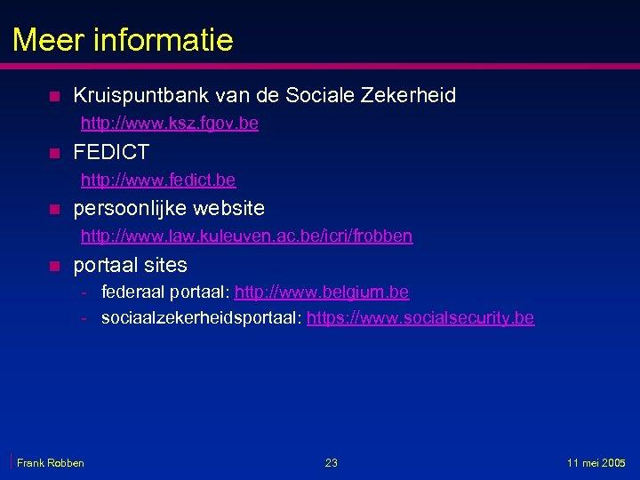 Meer informatie n Kruispuntbank van de Sociale Zekerheid http: //www. ksz. fgov. be n