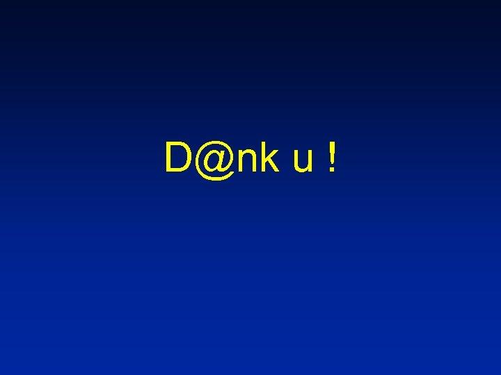 D@nk u !