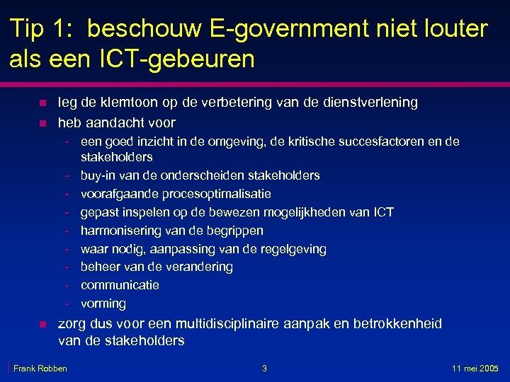 Tip 1: beschouw E-government niet louter als een ICT-gebeuren n n leg de klemtoon