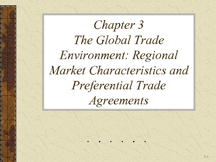 Chapter 3 The Global Trade Environment: Regional Market Characteristics and Preferential Trade Agreements 3